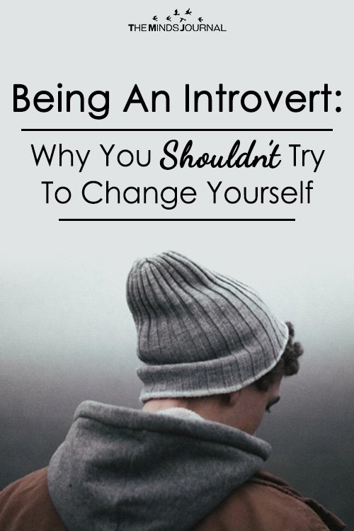 Being An Introvert: Why You Shouldn't Try To Change Yourself