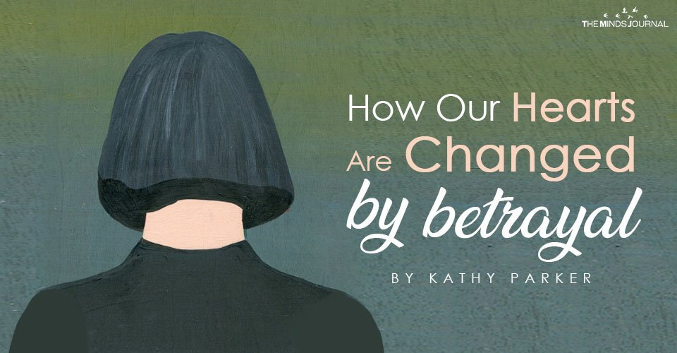 Our Hearts Are Changed By Betrayal