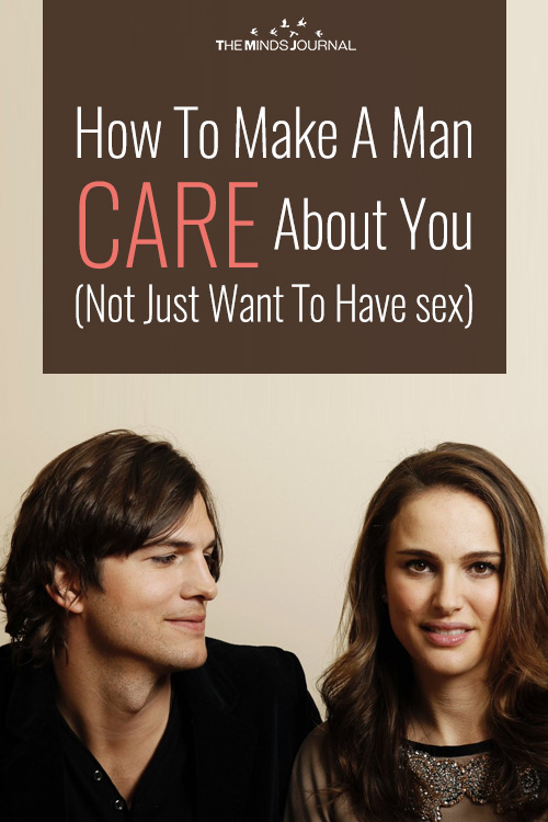 How To Make A Man CARE About You (Not Just Want To Have sex)