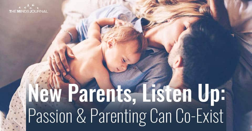 New Parents Listen Up Passion and Parenting Can Co Exist