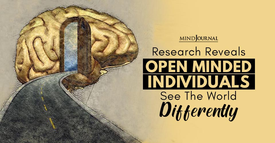 Open Minded Individuals See World Differently