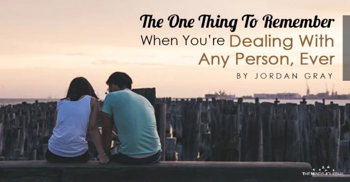 The One Thing To Remember When You're Dealing With Any Person Ever