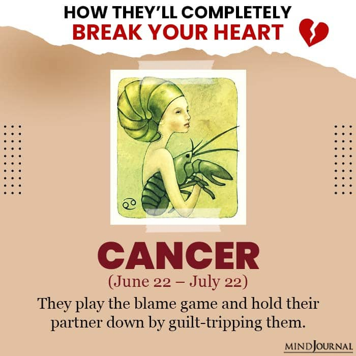 They Break Your Heart Zodiac Sign cancer