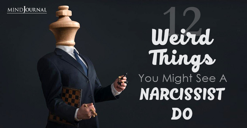 Weird Things Narcissist Do