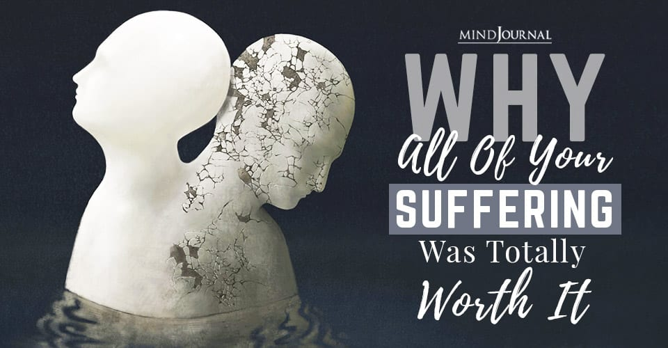 Why All Of Your Suffering Was Totally Worth It