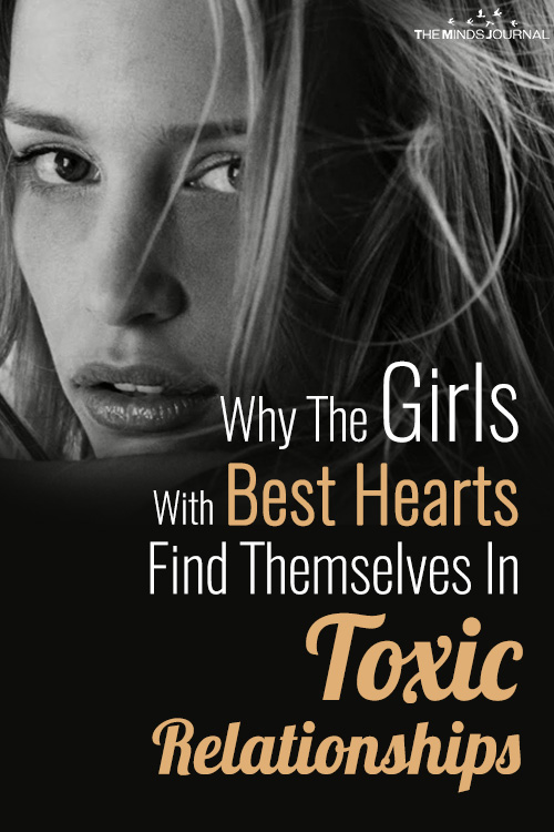 Why The Girls With Best Hearts Find Themselves In Toxic Relationships