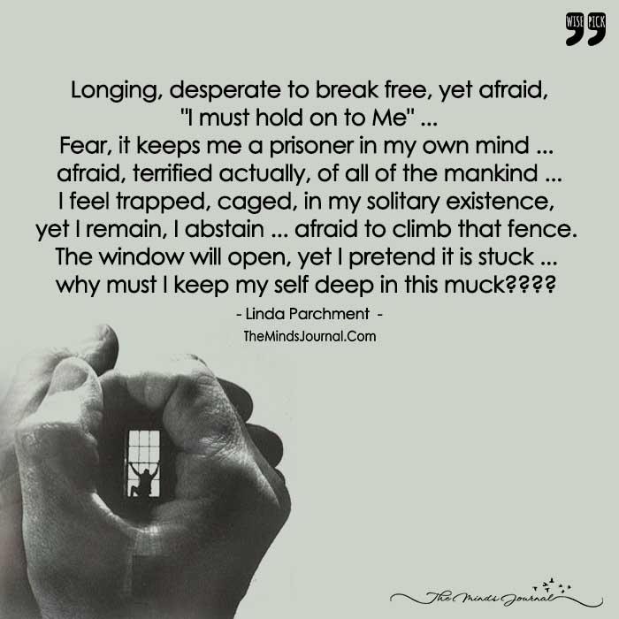 "Longing, Desperate To Break Free, Yet Afraid, ""I Must Hold On To Me""!"
