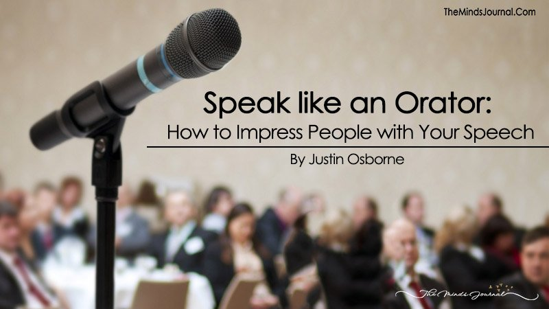 Speak like an Orator: How to Impress People with Your Speech