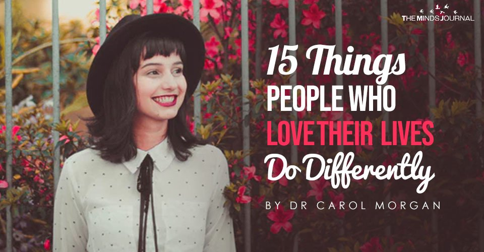15 Things People Who Love Their Lives Do Differently