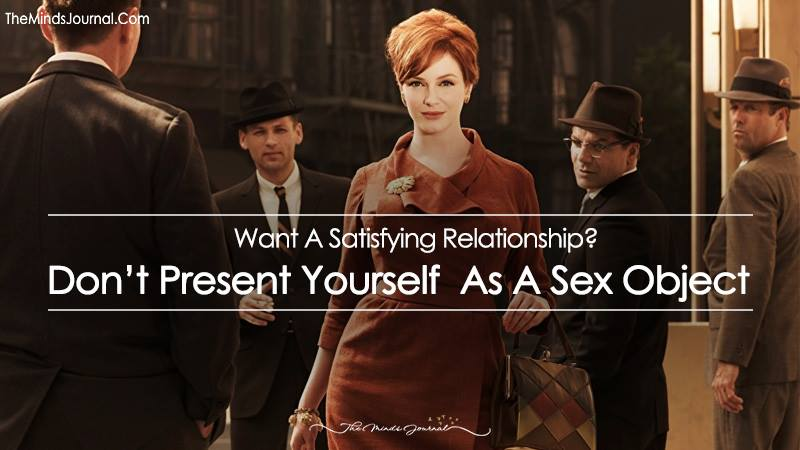 Want A Satisfying Relationship? Don't Present Yourself As A Sex Object