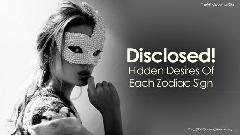 Disclosed! Hidden Desires Of Each Zodiac Sign