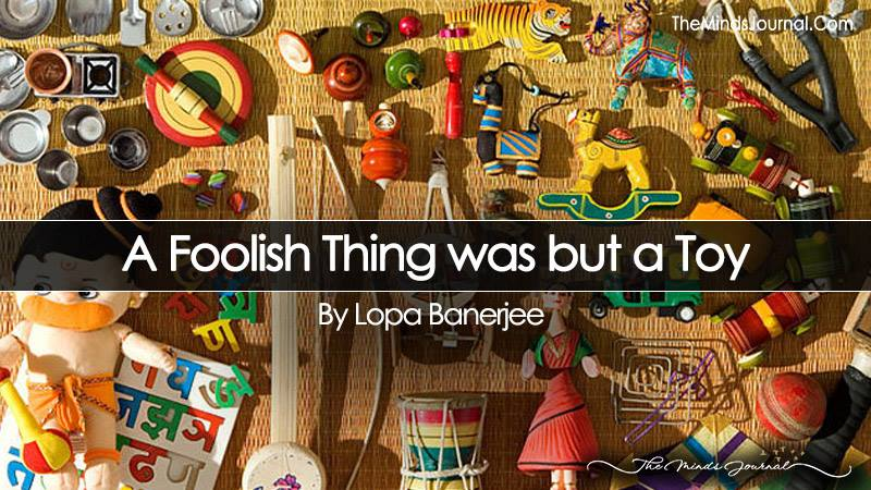 A Foolish Thing Was But a Toy