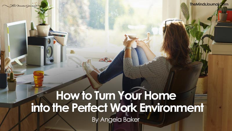 How to Turn Your Home into the Perfect Work Environment
