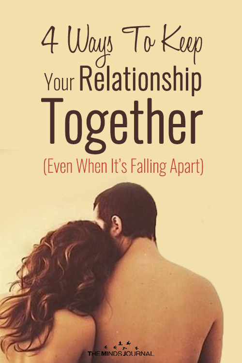 4 Ways To Keep Your Relationship Together (Even When It's Falling Apart)