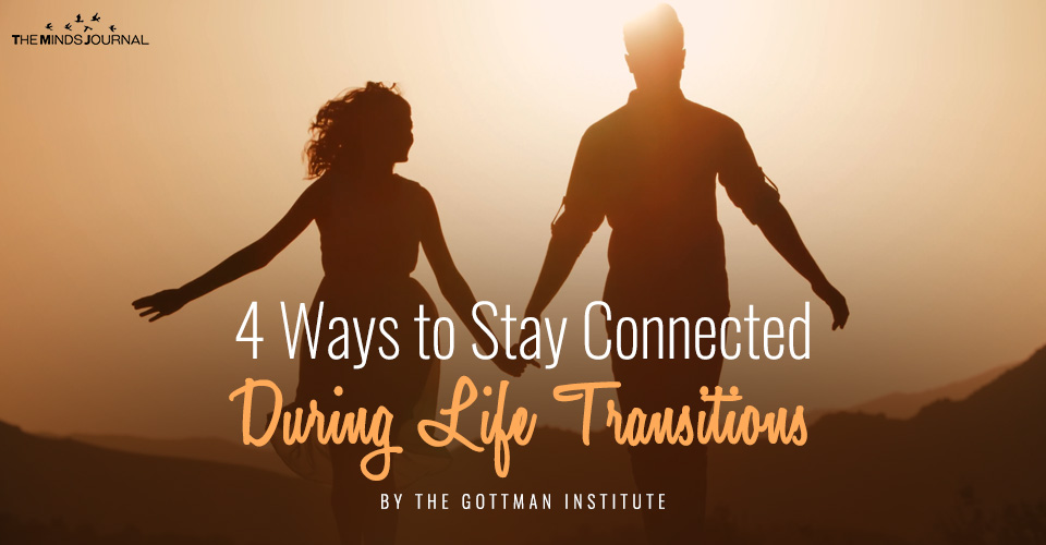 4 Ways to Stay Connected During Life Transitions