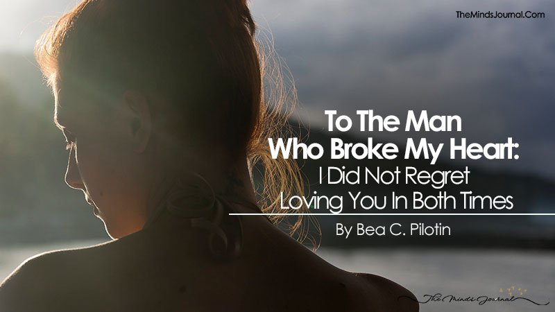 To The Man Who Broke My Heart: I Did Not Regret Loving You In Both Times