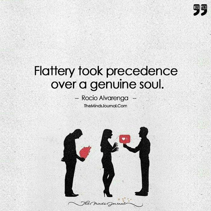Flattery Took Precedence Over A Genuine Soul.