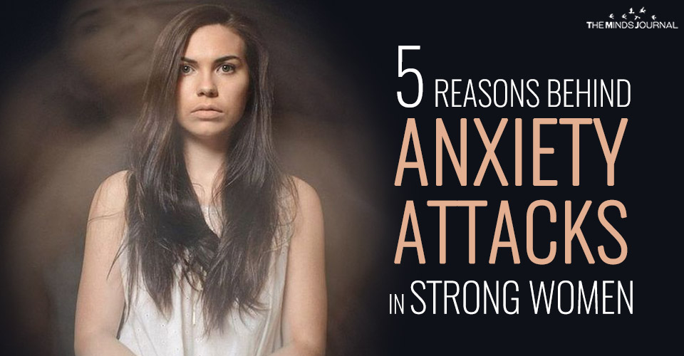 5 Reasons Behind Anxiety Attacks in Strong Women