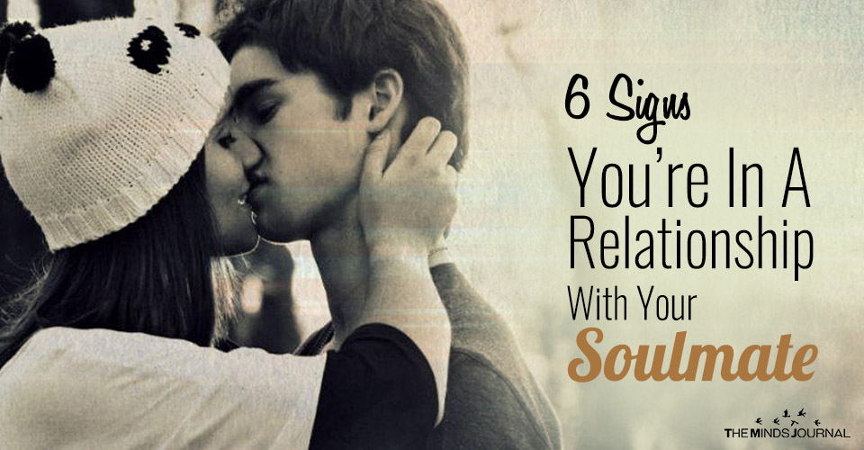 6 Signs You're In A Relationship With Your Soulmate