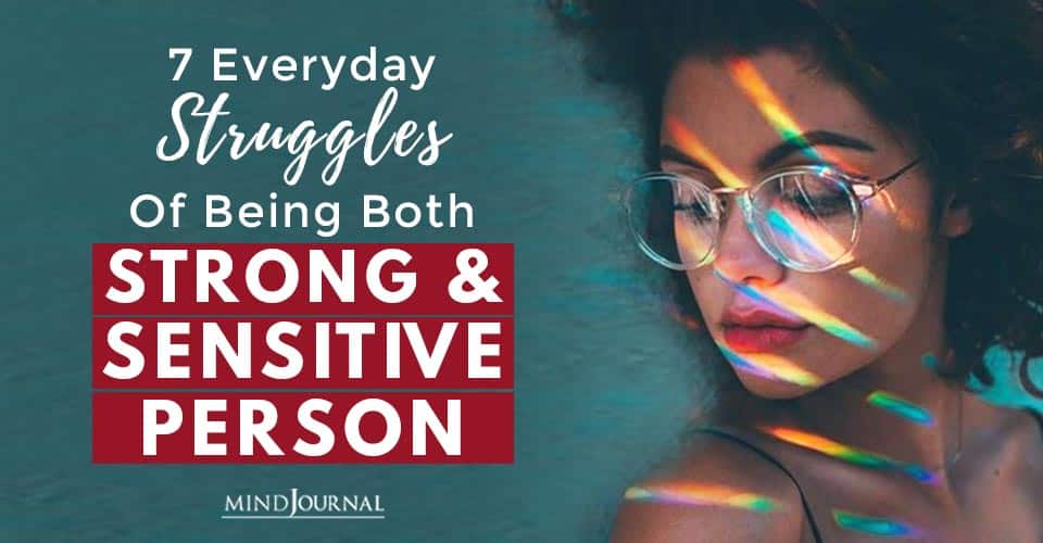 Everyday Struggles Of Being Both Strong And Sensitive