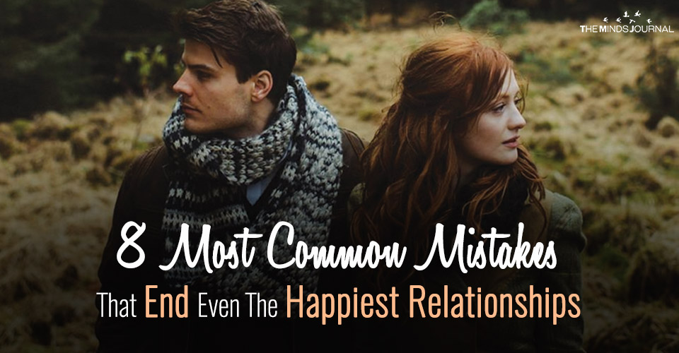 8 Most Common Mistakes That End Even The Happiest Relationships