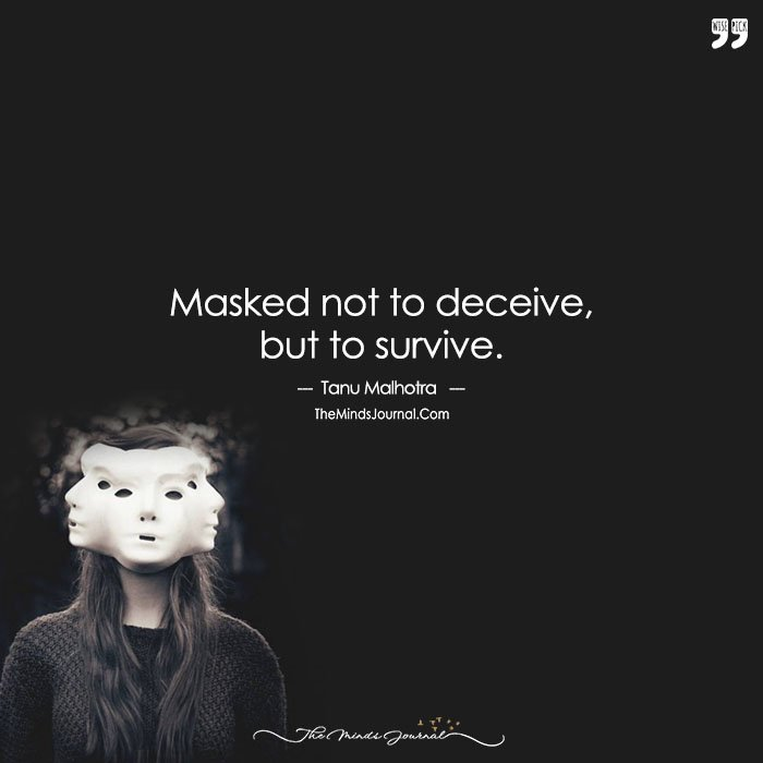 Masked Not To Deceive, But To Survive. Yes, I Am Three Persons In One, The Betrayals Have Taught Me The Hard Way.