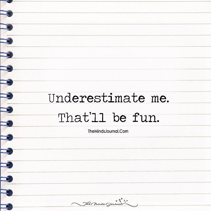 Please Underestimate Me and Let Me Have Some Fun