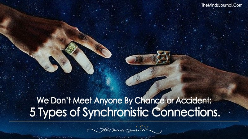 We Don't Meet Anyone By Chance or Accident: 5 Types of Synchronistic Connections.