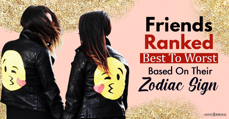 friends ranked best to worst based on their zodiac sign