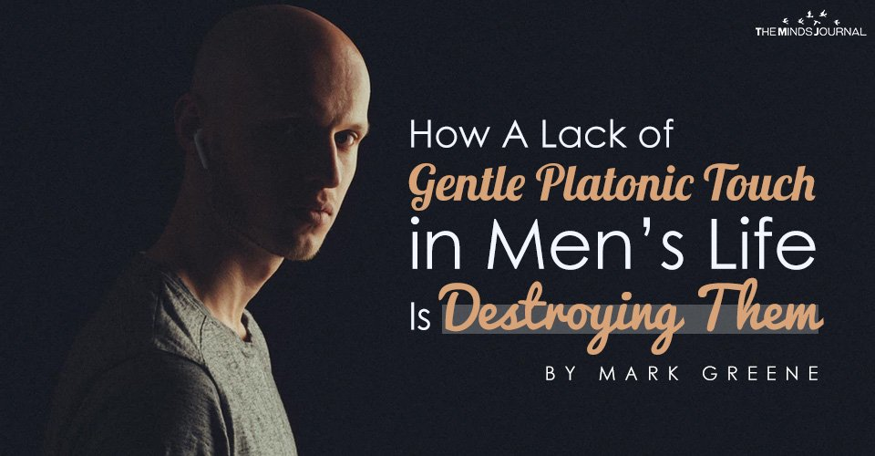 How A Lack of Gentle Platonic Touch in Men's Life Is Destroying Them
