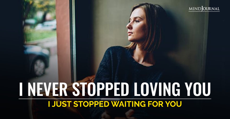 Never Stopped Loving You Just Stopped Waiting For You