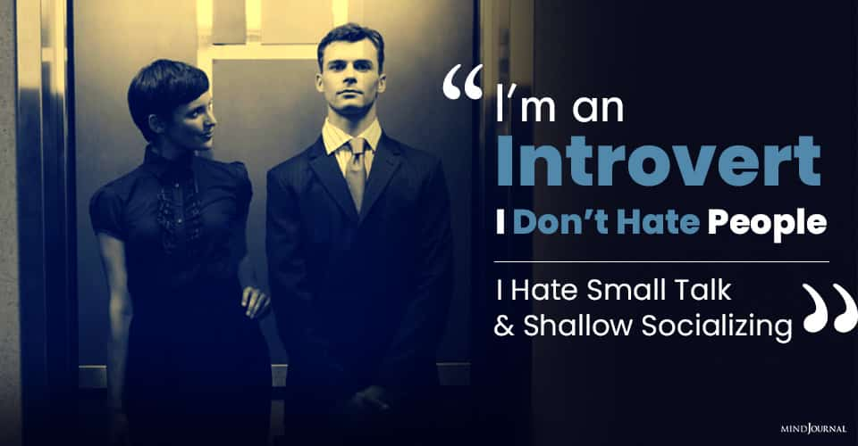 I'm an Introvert, I Don't Hate People I Hate Small Talk and Shallow Socializing