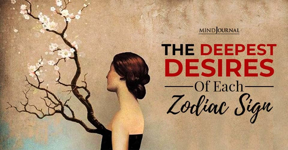 THE DEEPEST DESIRES OF EACH ZODIAC SIGN