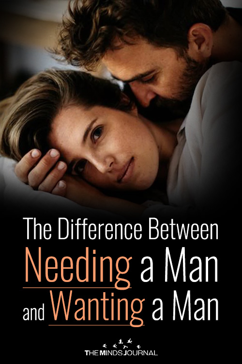 The Difference Between Needing a Man and Wanting a Man