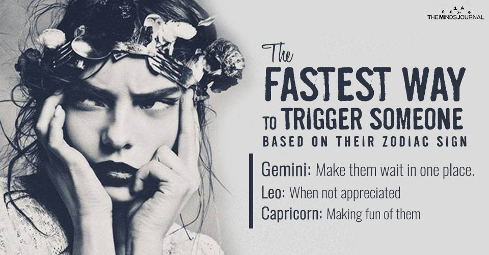 The Fastest Way to Trigger Someone Based On Their Zodiac Sign