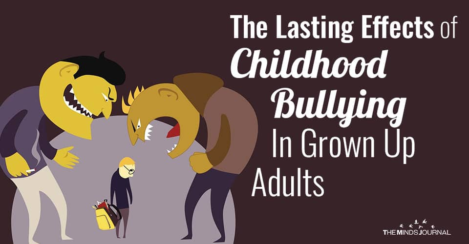 The Lasting Effects of Childhood Bullying In Grown Up Adults