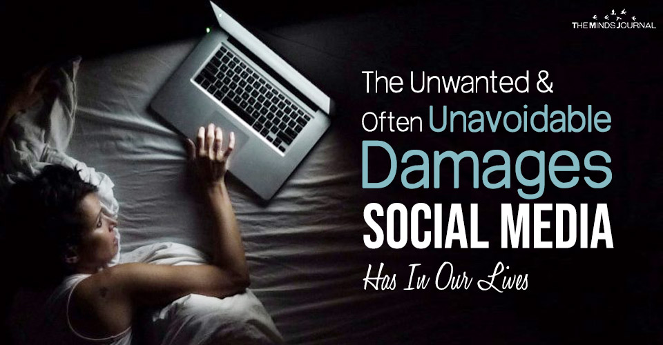 The Unwanted and Often Unavoidable Damages Social Media Has In Our Lives