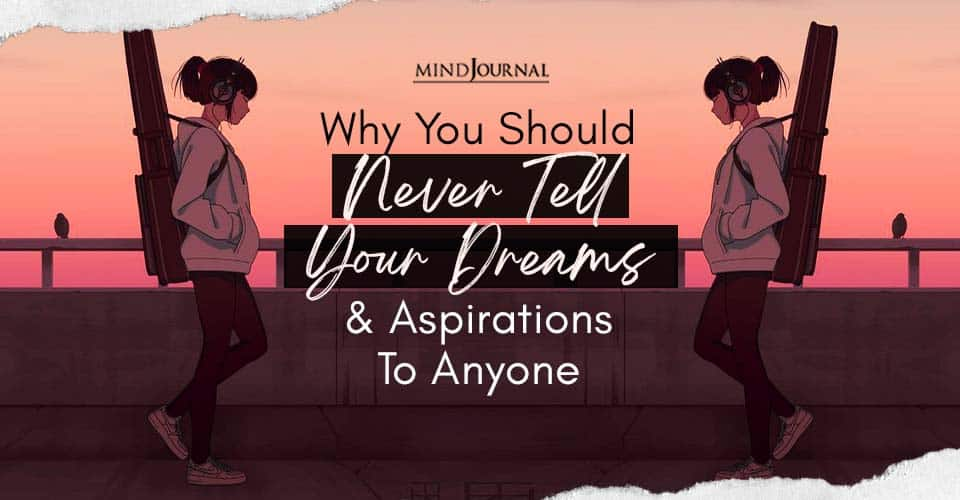 Why You Should Never Tell Your Dreams Aspirations Anyone