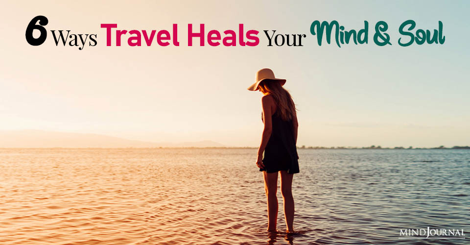 travel heals your mind and soul