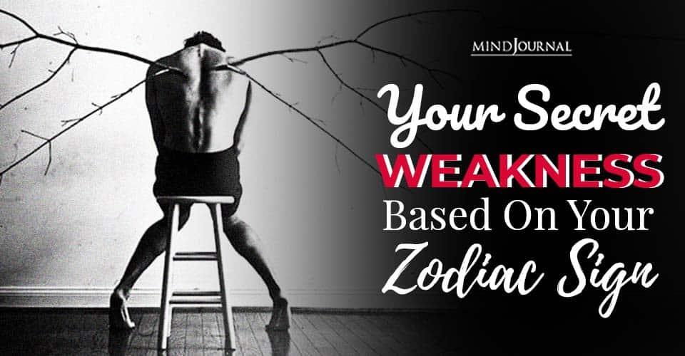 your secret weakness based on zodiac sign