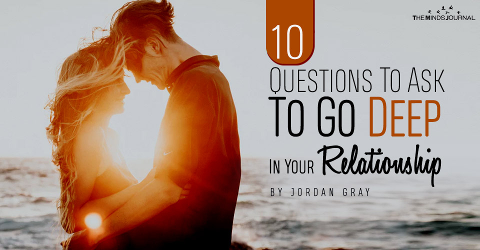 10 Questions To Ask To Go Deep In Your Relationship