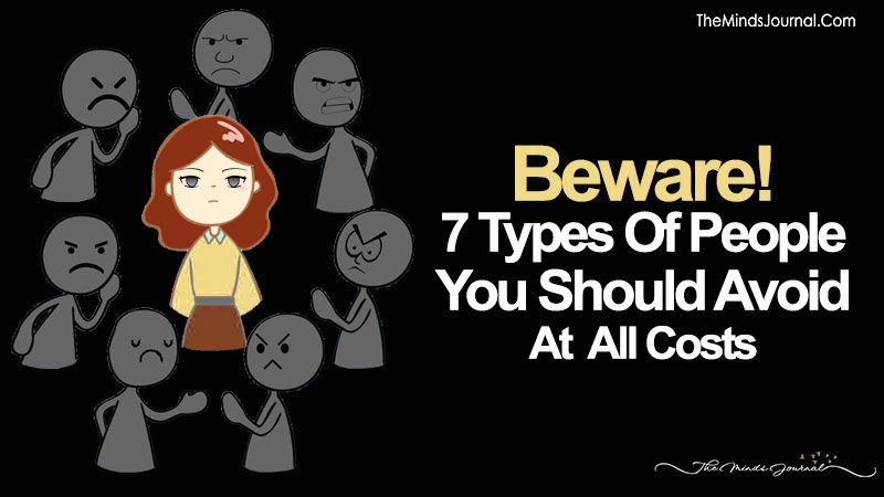 Beware! Here Are 7 Types Of People You Should Avoid At All Costs
