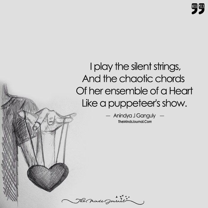 I Play The Silent Strings, And the Chaotic Chords  Of Her Ensemble of a Heart Like a Puppeteer's Show.