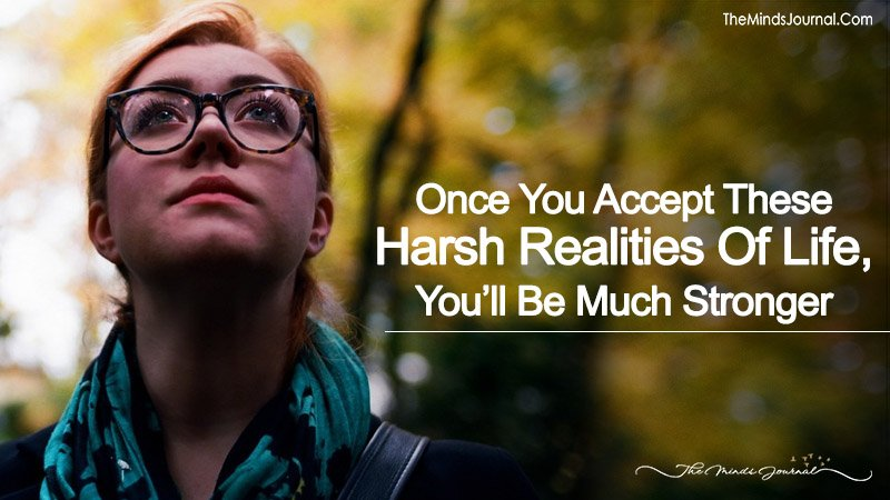 Once You Accept These Harsh Realities Of Life, You'll Be Much Stronger
