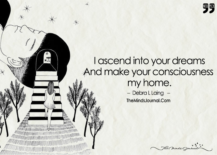 I Ascend Into Your Dreams And Made Your Consciousness My Home.