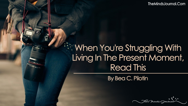 When You're Struggling With Living In The Present Moment, Read This