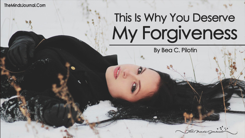 This Is Why You Deserve My Forgiveness