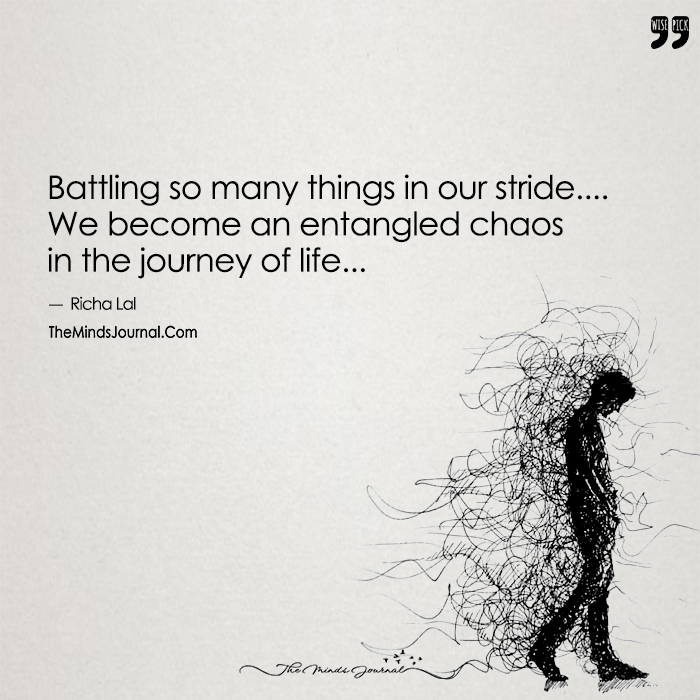 Battling So Many Things in Our Stride, We become an Entangled Chaos in the Journey of Life...