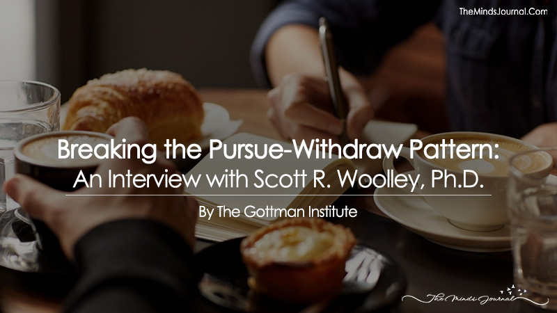 Breaking the Pursue-Withdraw Pattern: An Interview with Scott R. Woolley, Ph.D.