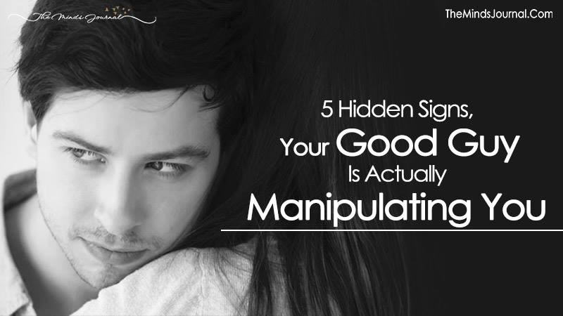 5 Hidden Signs, Your Good Guy Is Actually Manipulating You